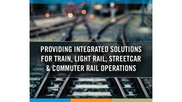 Integrated Solutions for Train, Light Rail, Streetcar & Commuter Rail Operations